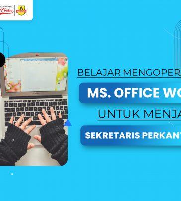 Belajar Mengoperasikan Ms. Office Word untuk Menjadi Sekretaris Perkantoran